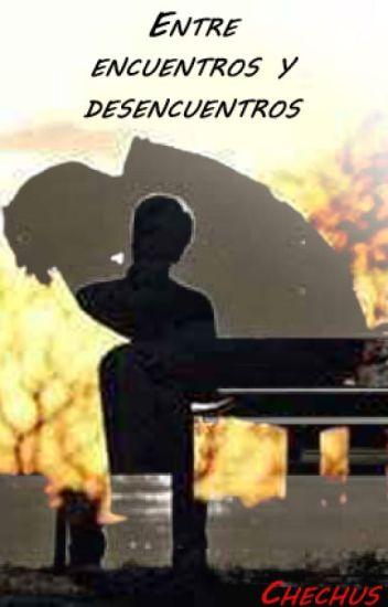 Entre encuentros y desencuentros (Continuación de: Entre el bien y el mal)