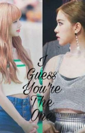 I Guess You're The One 》 Chaelisa by Jensoo_Chaelisa_JJCL