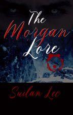 The Morgan Lore by Suilanlee