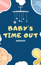 BABY'S TIME OUT [COMPLETED] by Mebiah