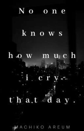 no one knows how much i cry that day by machikoareum