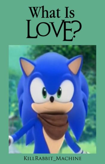 What Is Love Sonic Boom X Innocent Reader Slow Update Killrabbit Wattpad