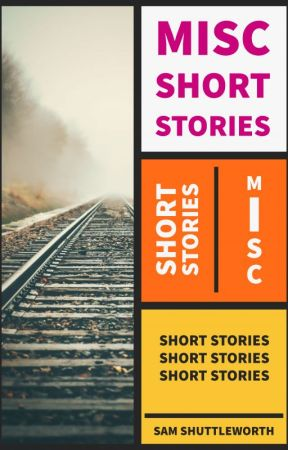Misc Short Stories by SamShuttleworth