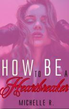 How To Be A HeartBreaker || En edición by LoveIsAChoise