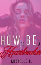 How To Be A HeartBreaker || En edición by LoveIsAChoise