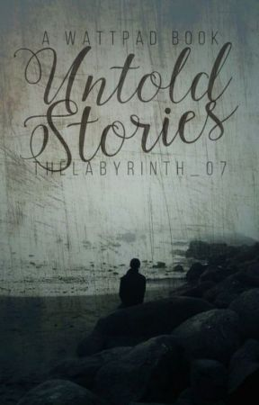 Untold Stories by thelabyrinth_07