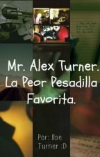 Mr. Alex Turner. La Peor Pesadilla Favorita. (EN EDICIÓN) by lonelypressplay