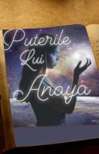 Puterile lui Anaya(+18) by Achirza99