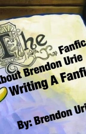 The Fanfic About Brendon Urie Writing a Fanfic, by Brendon Urie by s0meXing_Ex0tic
