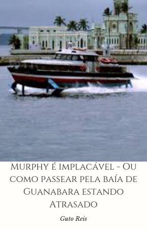 Murphy é Implacável - ou Como passear pela Baía de Guanabara estando atrasado! by CarlosAugustoReis
