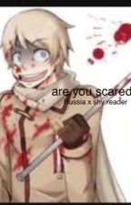 Are you scared Russia x shy reader by Creepet101