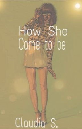 How She Came to be. by xoCecexo