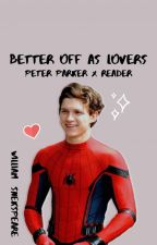 Better Off As Lovers (peter parker x reader) by william_snekspeare