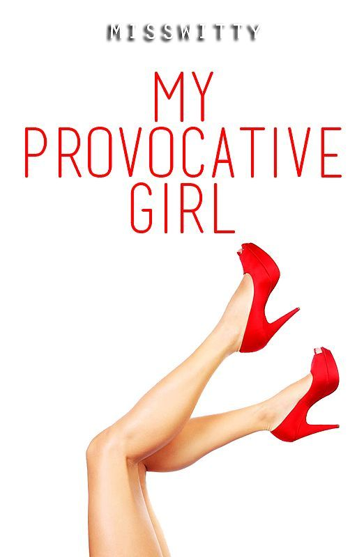My Provocative Girl by MissWitty