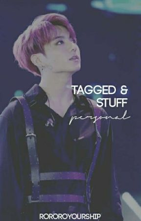 tagged & stuff || personal by rororoyourship