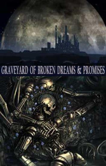 Graveyard of Broken Dreams & Promises