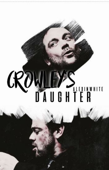 Crowley's Daughter (Supernatural Fanfiction~)
