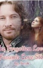 The Forgotten Love ~A Faramir Love Story~ by sarahhhcatherineee
