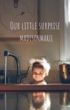 Our little surprise -teen parent story- by Madison__Marie
