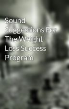 Sound Suggestions For The Weight Loss Success Program by oilwalker5