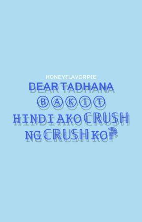 DEAR TADHANA, Bakit Hindi Ako Crush Ng Crush Ko?? (COMPLETED) by 22Hirai_Momo