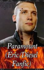 Paramount (Eric/Diesel Fanfiction) by 4Lynn6