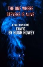 The One Where Stevens Is Alive: a Half Way Home fan-fic by LOLOSWaaattpad