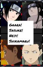 Gaara! Sasuke! Neji! Shikamaru! by GaaraxMitsuki