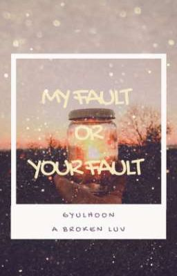 [GyulHoon] - My fault or Your fault