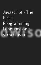 Javascript - The First Programming Language one should learn by Marketngedwisor