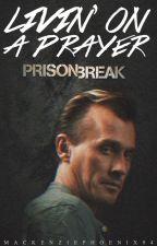 Livin' On A Prayer; Prison Break by MackenziePhoenix94