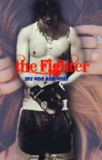 The Fighter {My one and only} by Jasmine_Loftin