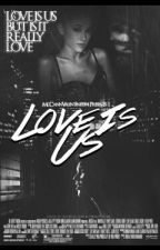 Love Is Us (Completed) by McCannValentine