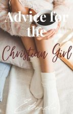 Advice For The Christian Girl|♡ by Eternela