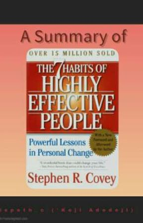 7 Habits of Highly Effective People- A SUMMARY by elspeth_c