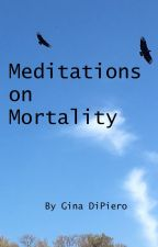 Meditations on Mortality by GinaDiPiero
