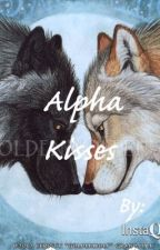 Alpha Kisses by RomanceReader17