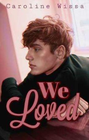 We Loved by Caroline_Wissa
