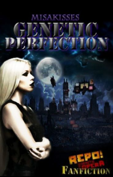 Genetic Perfection ( Repo! the Genetic Opera Fanfic) by misakisses