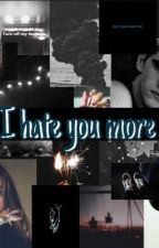 I Hate You More by 20hailey06