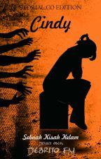 CINDY - Sebuah Kisah Kelam (Storial.co Edition) [SELESAI] by DebritoFM