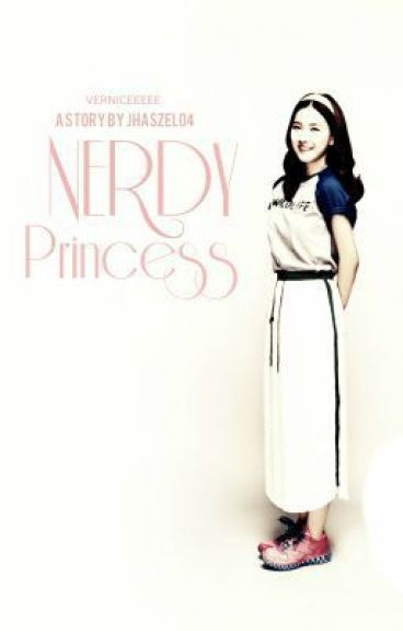 Nerdy Princess♥♥ Book 1 (Chapter 1-23: REVISED!) *REVISING*