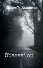 Obsession  by JacquellaThompson7