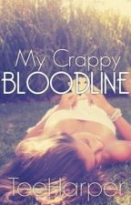 My Crappy Blood-line [Completed] by TeeHarper