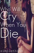 Who will cry, when you die? by simplething