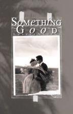 Something Good | Japanese Imperial & Swedish Royal families Fanfiction by ThelovelyAngels