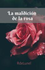 La maldición de la rosa by RdeLunel