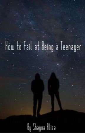 How to Fail at Being a Teenager by shaynaliza