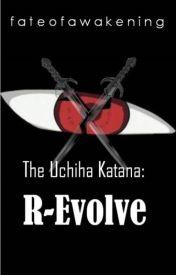 The Uchiha Katana: R-Evolve by fateofawakening