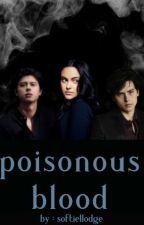 poisonous blood || riverdale au by softiellodge